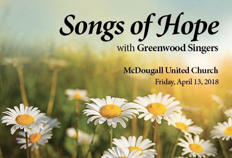 Songs of Hope, Greenwood Singers, McDougall United Church, Friday April 13, 2018